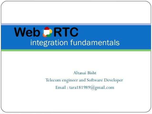 Altanai Bisht Telecom engineer and Software Developer Email : tara181989@gmail.com integration fundamentals