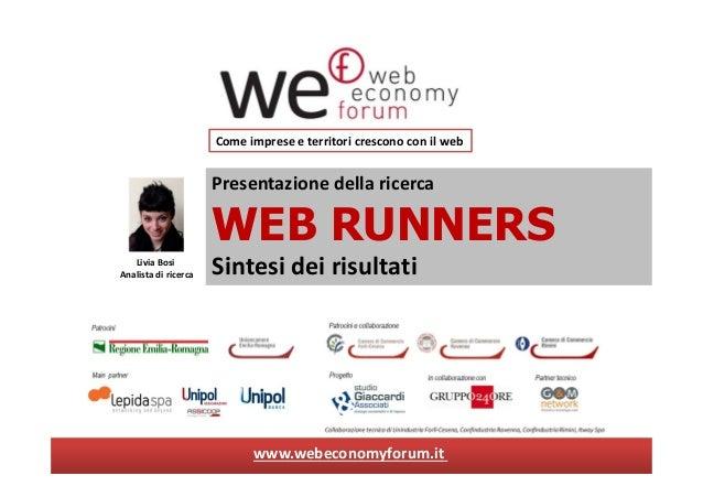 Presentazione della ricercaWEB RUNNERSSintesi dei risultatiCome imprese e territori crescono con il webLivia BosiAnalista ...
