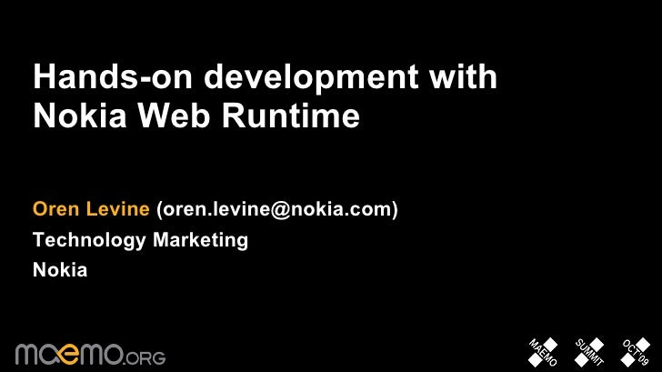 <ul><li>Hands-on development with Nokia Web Runtime </li></ul><ul><li>Oren Levine  (oren.levine@nokia.com) </li></ul><ul><...