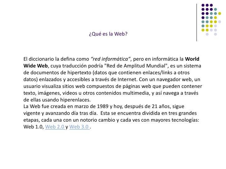 """¿Qué es la Web?    El diccionario la defina como """"red informática"""", pero en informática la World Wide Web, cuya traducción..."""
