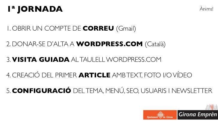 1ª JORNADA                                               Ànims!1. OBRIR UN COMPTE DE CORREU (Gmail)2. DONAR-SE D'ALTA A WO...