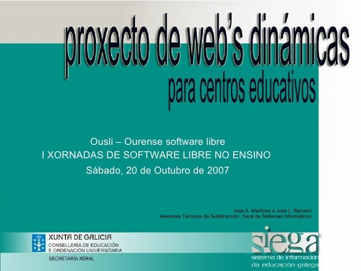 Ousli – Ourense software libre I XORNADAS DE SOFTWARE LIBRE NO ENSINO        Sábado, 20 de Outubro de 2007                ...