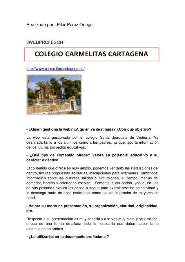 Realizado por : Pilar Pérez Ortega3WEBPROFESORhttp://www.carmelitascartagena.es/- ¿Quién gestiona la web? ¿A quién va dest...