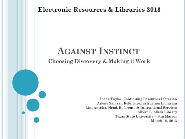 Electronic Resources & Libraries 2013  AGAINST INSTINCT Choosing Discovery & Making it Work  Liane Taylor, Continuing Reso...