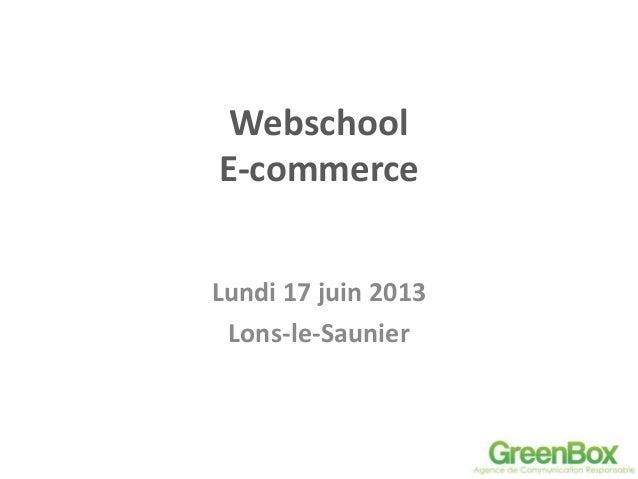 WebschoolE-commerceLundi 17 juin 2013Lons-le-Saunier
