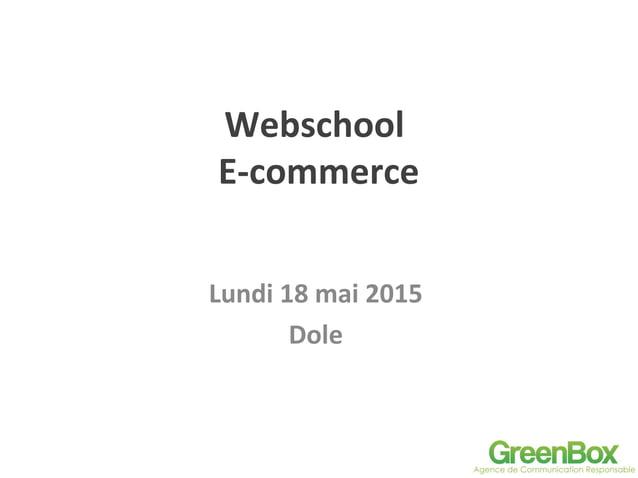 Webschool E-commerce Lundi 18 mai 2015 Dole
