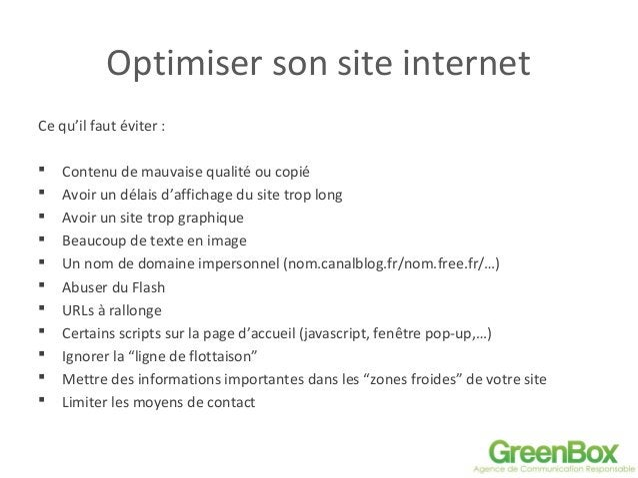 Optimiser son site internet Ce qu'il faut éviter :  Contenu de mauvaise qualité ou copié  Avoir un délais d'affichage du...
