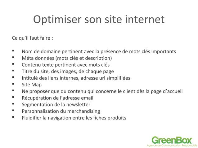 Optimiser son site internet Ce qu'il faut faire :  Nom de domaine pertinent avec la présence de mots clés importants  Mé...