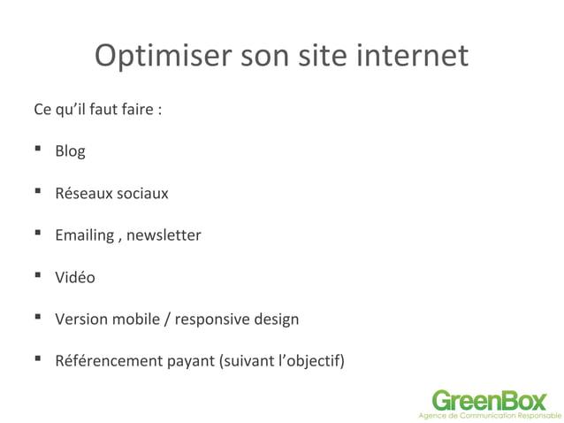 Optimiser son site internet Ce qu'il faut faire :  Blog  Réseaux sociaux  Emailing , newsletter  Vidéo  Version mobil...