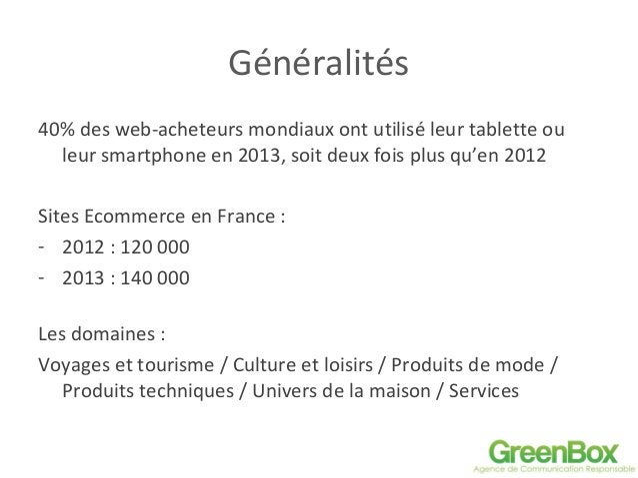 Généralités 40% des web-acheteurs mondiaux ont utilisé leur tablette ou leur smartphone en 2013, soit deux fois plus qu'en...