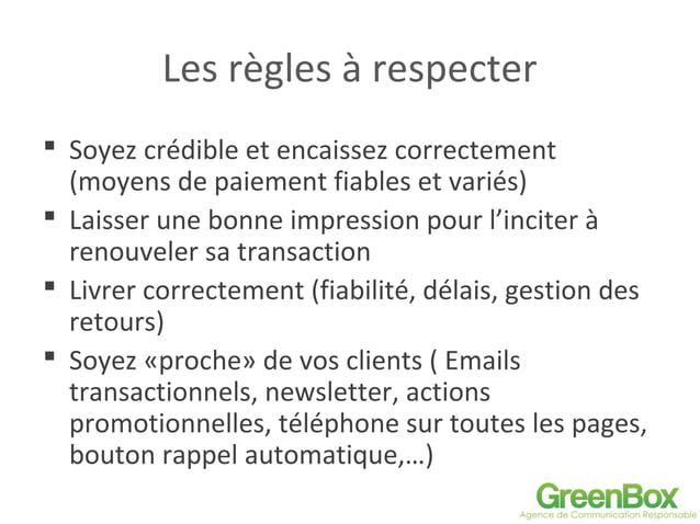 Les règles à respecter  Soyez crédible et encaissez correctement (moyens de paiement fiables et variés)  Laisser une bon...