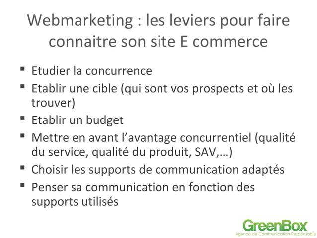 Webmarketing : les leviers pour faire connaitre son site E commerce  Etudier la concurrence  Etablir une cible (qui sont...
