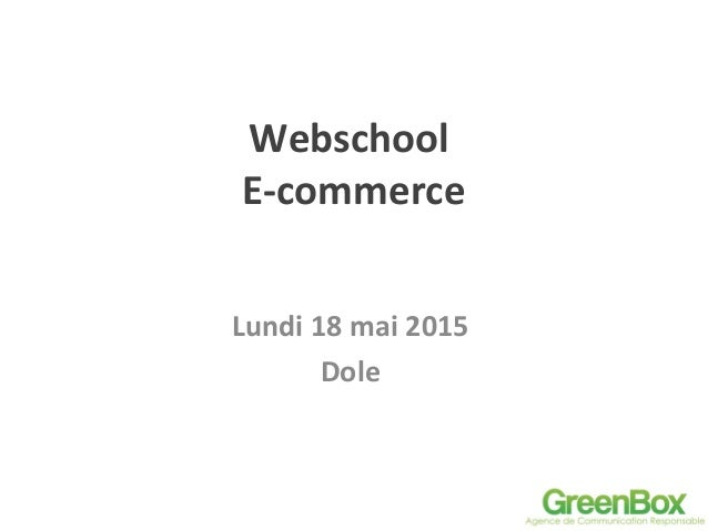 Webschool E-commerce Lundi 18 mai 2015 Dole