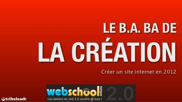 LE B.A. BA DELA CRÉATION     Créer un site internet en 2012