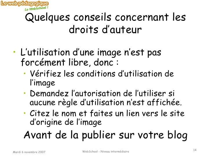 Quelques conseils concernant les droits d'auteur <ul><li>L'utilisation d'une image n'est pas forcément libre, donc : </li>...