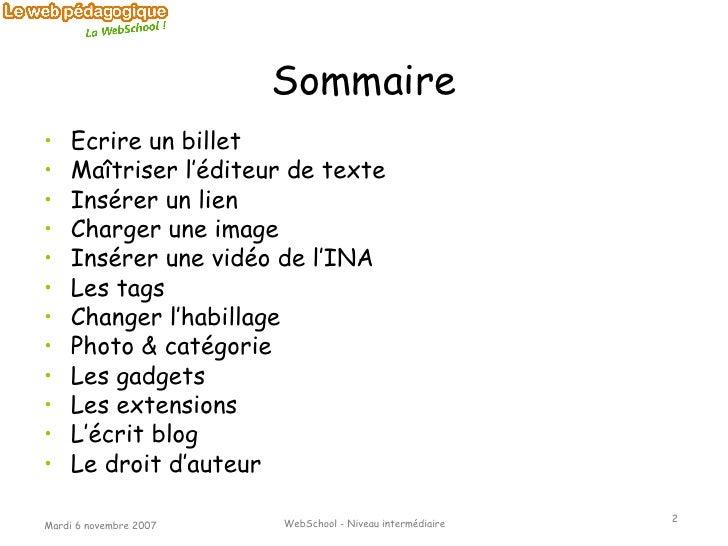 Sommaire <ul><li>Ecrire un billet </li></ul><ul><li>Maîtriser l'éditeur de texte </li></ul><ul><li>Insérer un lien </li></...