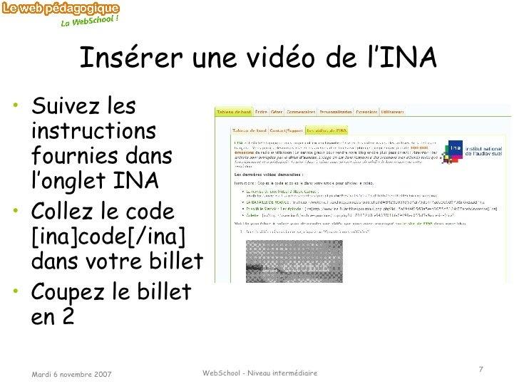 Insérer une vidéo de l'INA <ul><li>Suivez les instructions fournies dans l'onglet INA </li></ul><ul><li>Collez le code [in...