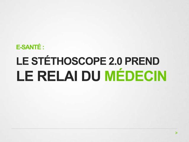 E-SANTÉ :LE STÉTHOSCOPE 2.0 PRENDLE RELAI DU MÉDECIN