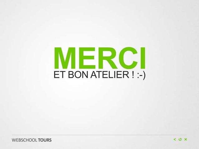 MERCI                  ET BON ATELIER ! :-)WEBSCHOOL TOURS