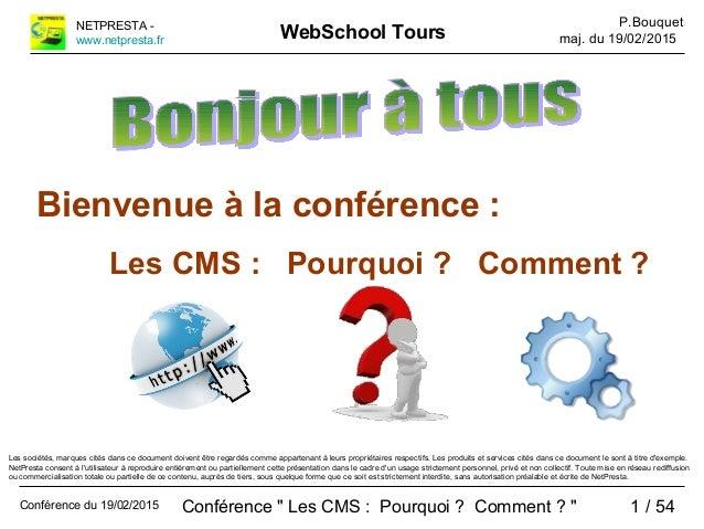 """Conférence """" Les CMS : Pourquoi ? Comment ? """" 1 / 54 WebSchool ToursNETPRESTA - www.netpresta.fr P.Bouquet maj. du 19/02/2..."""