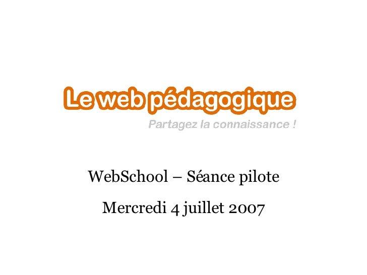 WebSchool – Séance pilote Mercredi 4 juillet 2007