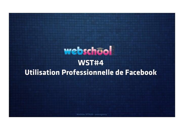 WST#4Utilisation Professionnelle de Facebook               Mathieu SITAUD - anovagency