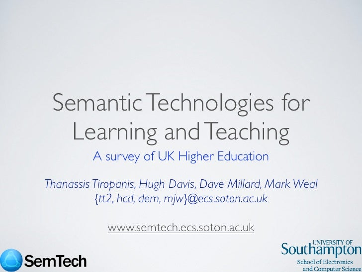 Semantic Technologies for    Learning and Teaching          A survey of UK Higher Education  Thanassis Tiropanis, Hugh Dav...