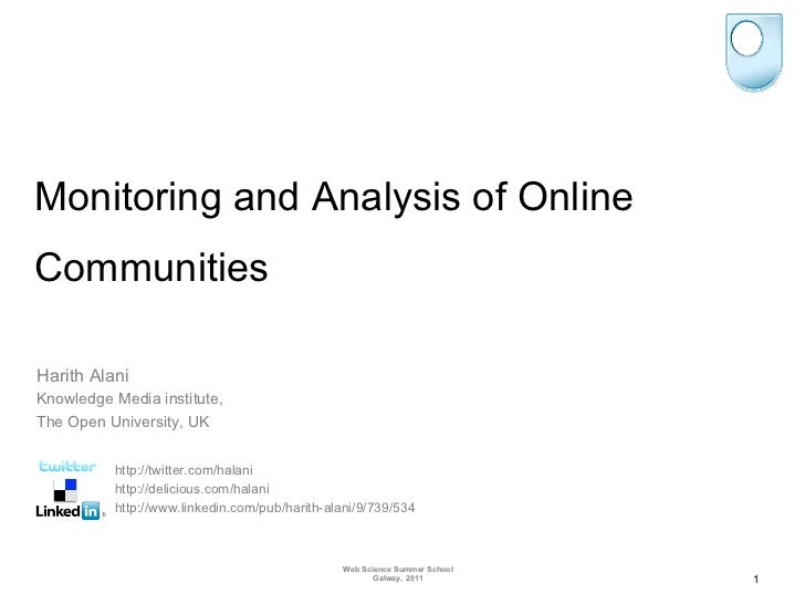 Monitoring and Analysis of OnlineCommunitiesHarith AlaniKnowledge Media institute,The Open University, UK          http://...