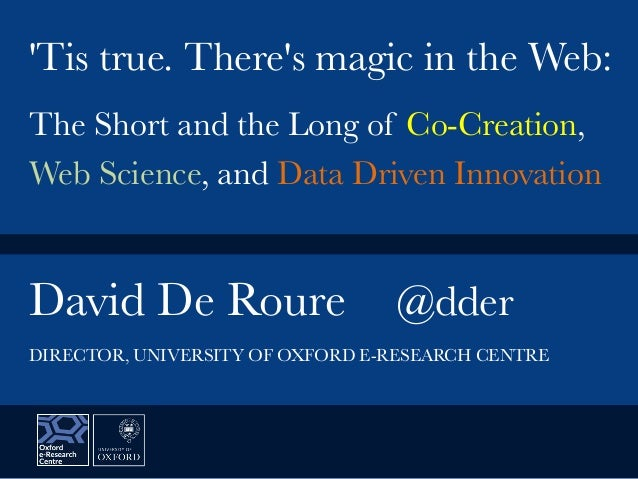 David De Roure  @dder   'Tis true. There's magic in the Web:  The Short and the Long of Co-Creation, Web Science, and Data...