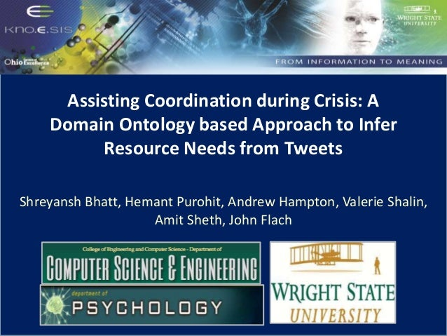 Assisting Coordination during Crisis: A Domain Ontology based Approach to Infer Resource Needs from Tweets Shreyansh Bhatt...