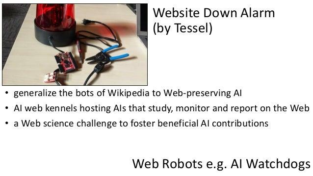 Web Robots e.g. AI Watchdogs • generalize the bots of Wikipedia to Web-preserving AI • AI web kennels hosting AIs that stu...