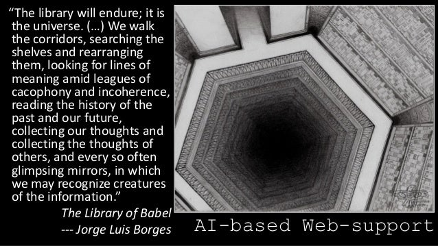 """AI-based Web-support """"The library will endure; it is the universe. (…) We walk the corridors, searching the shelves and re..."""