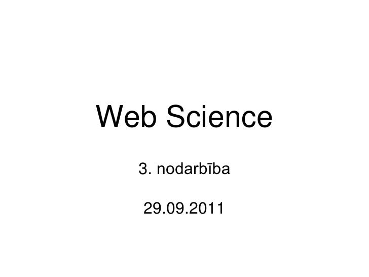 Web Science<br />3. nodarbība<br />29.09.2011<br />