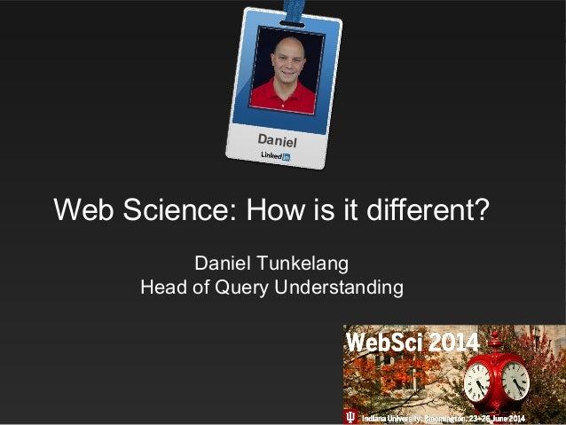 Daniel Web Science: How is it different? Daniel Tunkelang Head of Query Understanding