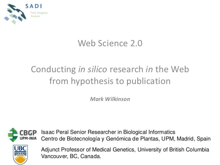 Web Science 2.0Conducting in silico research in the Web    from hypothesis to publication                      Mark Wilkin...