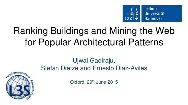 Ranking Buildings and Mining the Web for Popular Architectural Patterns Ujwal Gadiraju, Stefan Dietze and Ernesto Diaz-Avi...