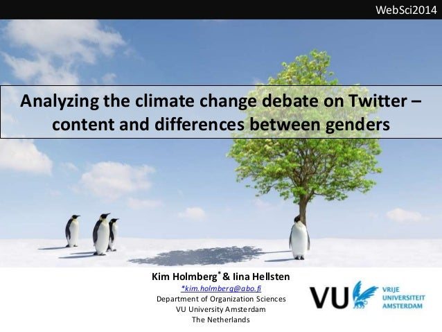 Analyzing the climate change debate on Twitter – content and differences between genders WebSci2014 Kim Holmberg* & Iina H...