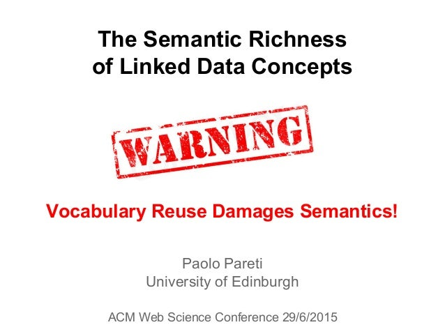 Paolo Pareti University of Edinburgh ACM Web Science Conference 29/6/2015 The Semantic Richness of Linked Data Concepts Vo...