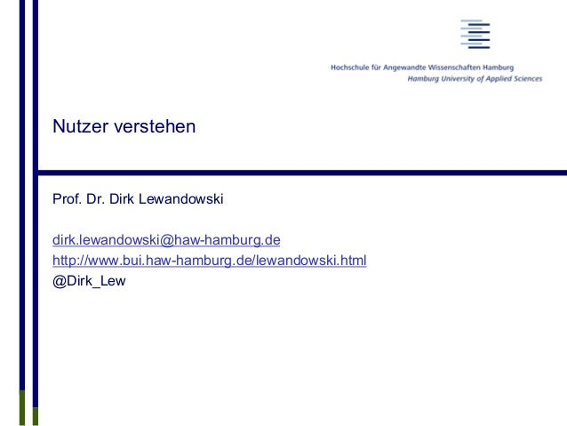 Nutzer verstehen Prof. Dr. Dirk Lewandowski dirk.lewandowski@haw-hamburg.de http://www.bui.haw-hamburg.de/lewandowski.html...