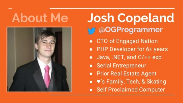 About Me ● CTO of Engaged Nation ● PHP Developer for 6+ years ● Java, .NET, and C/++ exp. ● Serial Entrepreneur ● Prior Re...
