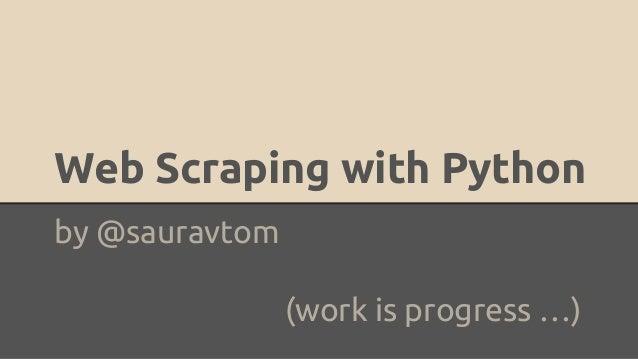 Web Scraping with Python by @sauravtom (work is progress …)