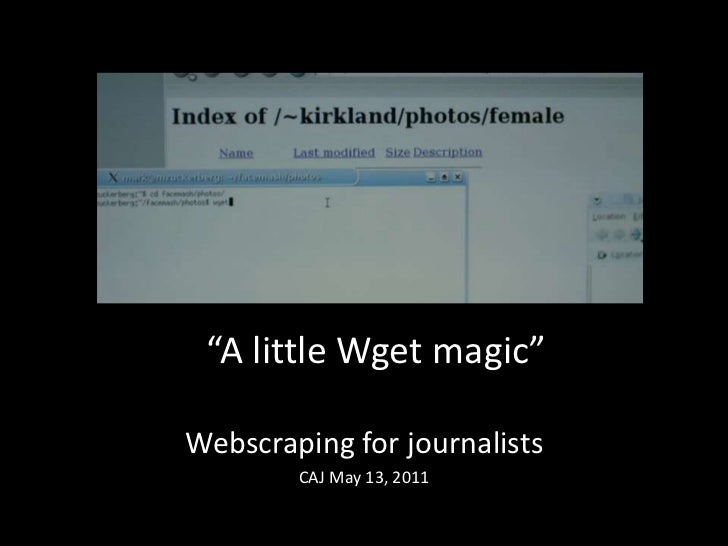 """""""A little Wget magic""""<br />Webscraping for journalists<br />CAJ May 13, 2011<br />"""