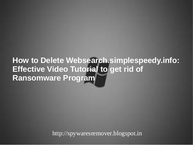 How to Delete Websearch.simplespeedy.info:Effective Video Tutorial to get rid ofRansomware Program          http://spyware...