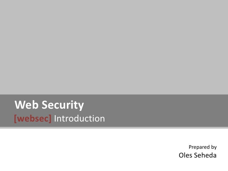 Web Security[websec] Introduction                          Prepared by                        Oles Seheda