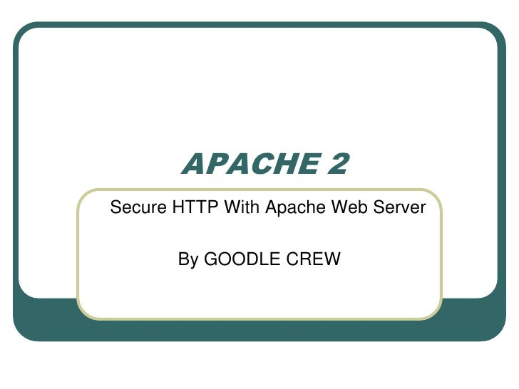 APACHE 2 Secure HTTP With Apache Web Server         By GOODLE CREW