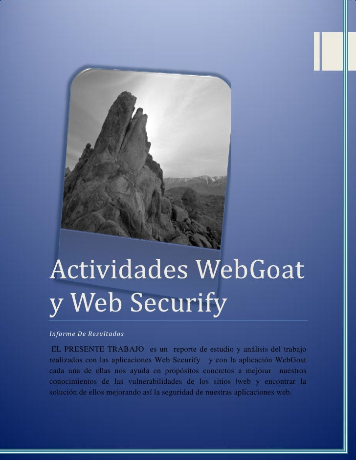 Actividades WebGoat y Web Securify Informe De Resultados   EL PRESENTE TRABAJO es un reporte de estudio y análisis del tra...
