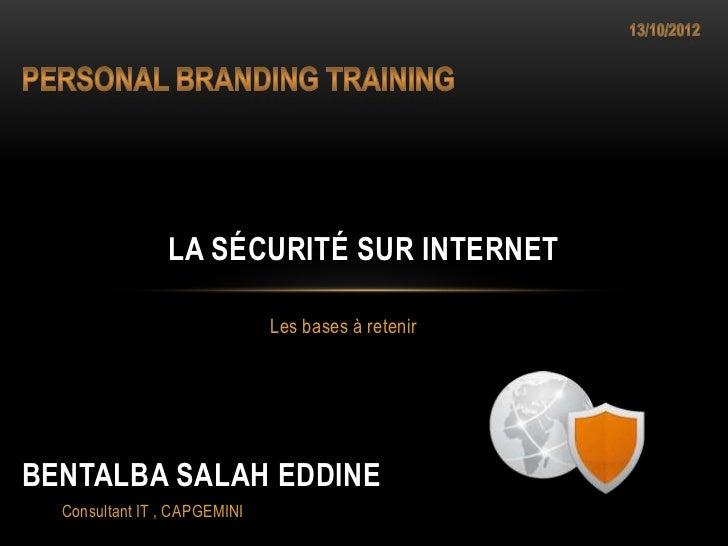 LA SÉCURITÉ SUR INTERNET                              Les bases à retenirBENTALBA SALAH EDDINE  Consultant IT , CAPGEMINI