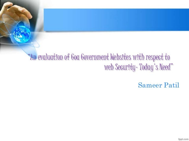 """""""An evaluation of Goa Government Websites with respect to web Security- Today's Need"""" Sameer Patil"""