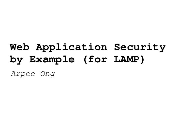 Web Application Security by Example (for LAMP) Arpee Ong