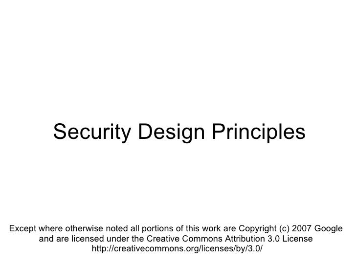 Security Design Principles Except where otherwise noted all portions of this work are Copyright (c) 2007 Google  and are l...